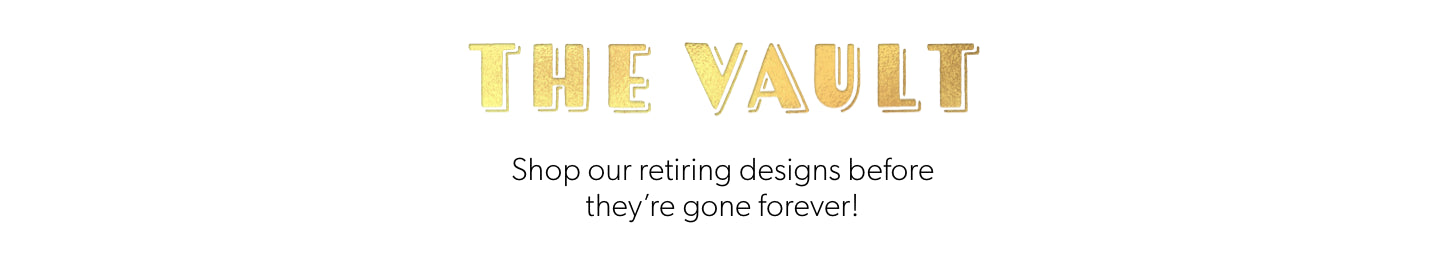The Vault: Shop our retiring designs before they're gone!