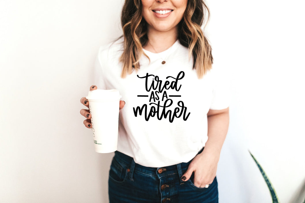 Tired as a Mother T-shirt, Mom T-Shirt, Cute Shirt, Funny Mom Shirt Custom T-Shirt, T-Shirt Unisex T Shirt, Cotton T shirt