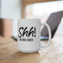 "Load image into Gallery viewer, White Ceramic Mug ""No One Cares"""