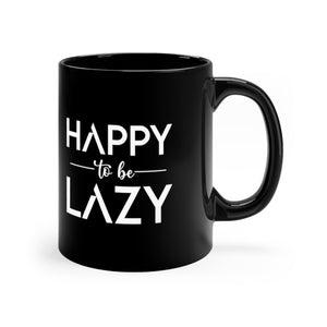 "Black mug 11oz ""Happy to be lazy"""