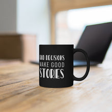 "Load image into Gallery viewer, Black mug 11oz ""Bad decisions make good stories"""