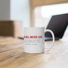 "Load image into Gallery viewer, White Ceramic Mug ""You will never lose"""