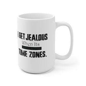 "White Ceramic Mug ""I get jealous when"""