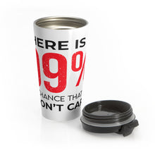 "Load image into Gallery viewer, Stainless Steel Travel Mug ""There is a 99%"""