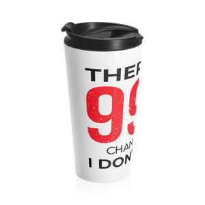 "Stainless Steel Travel Mug ""There is a 99%"""