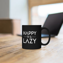 "Load image into Gallery viewer, Black mug 11oz ""Happy to be lazy"""