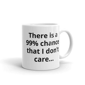 "Mug ""There is a 99% chance that I don't care..."""