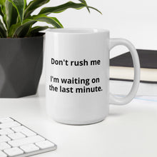 "Load image into Gallery viewer, Mug ""I'm waiting on the last minute"""