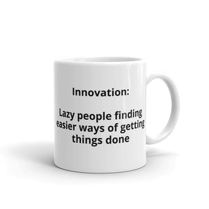 "Mug ""Innovation: Lazy people finding easier ways of getting thing done"""