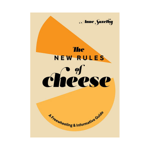 The New Rules of Cheese: A Freewheeling Informative Guide
