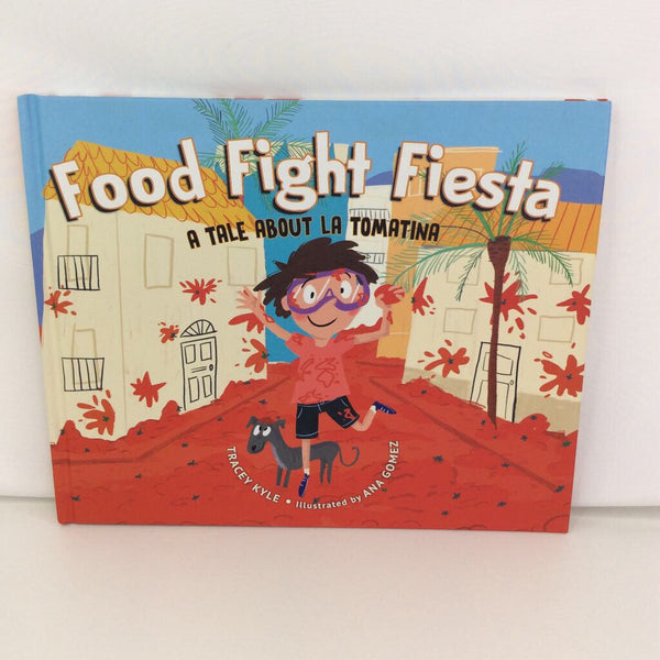 Food Fight Fiesta: A Tale About LA Tomatina (hard back)