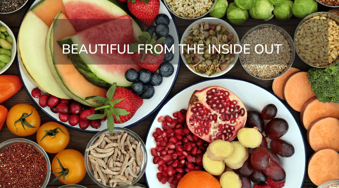 Image: Lot's of fresh fruit and veg cut up. Text reads: BEAUTIFUL FROM THE INSIDE OUT.