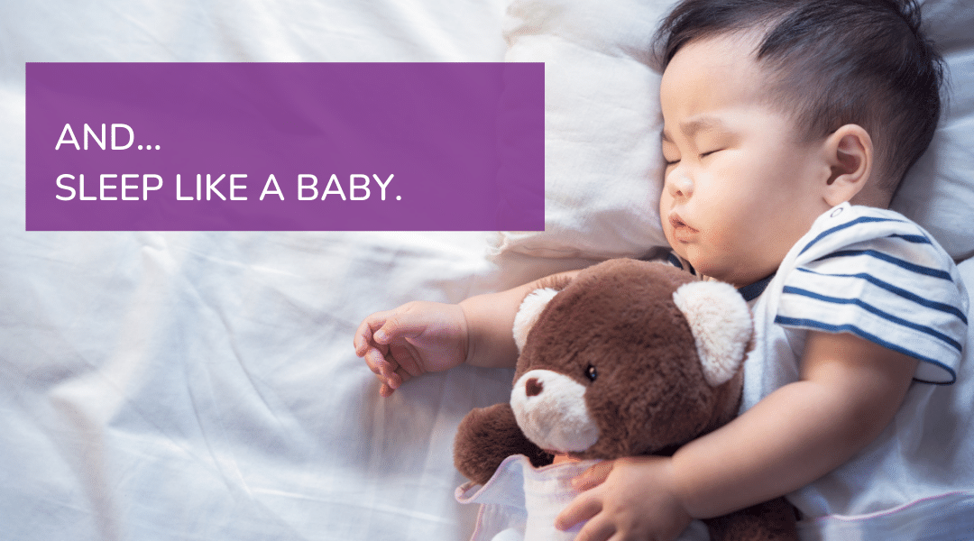 Image: Baby asleep cuddling a teddy bear. Text reads: AND... SLEEP LIKE A BABY.