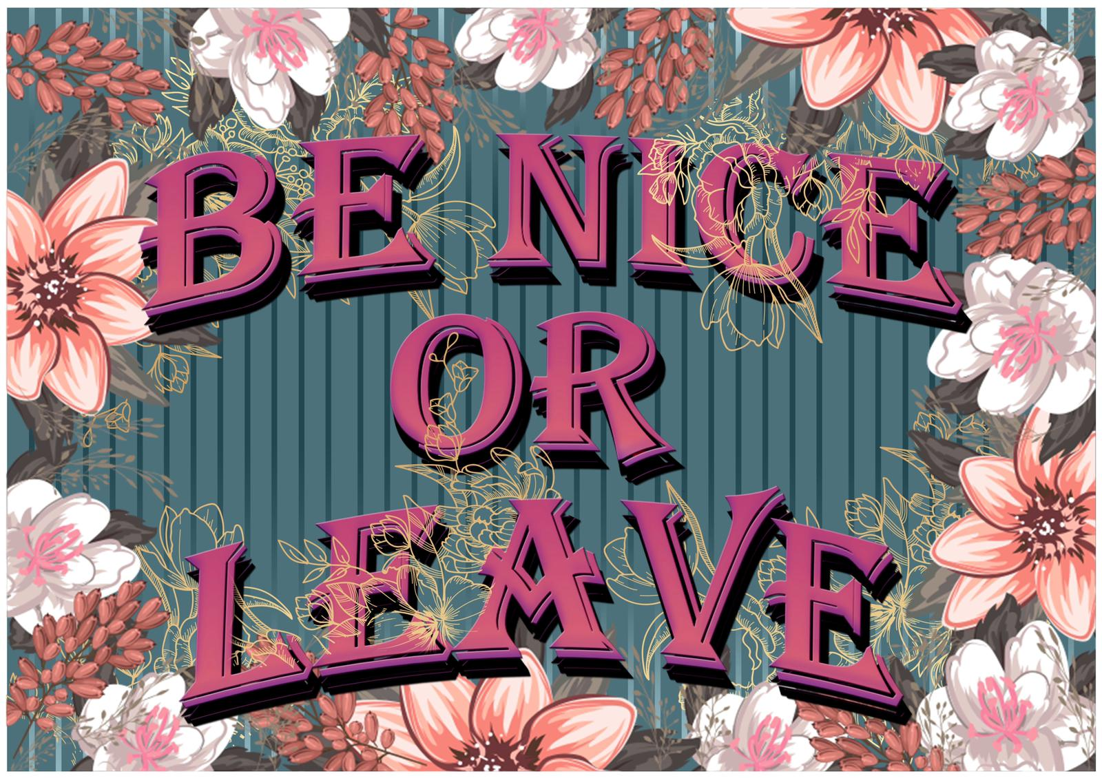 'Be nice or leave!' Print