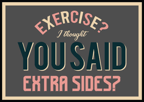 'Exercise? I thought you said extra sides' Print