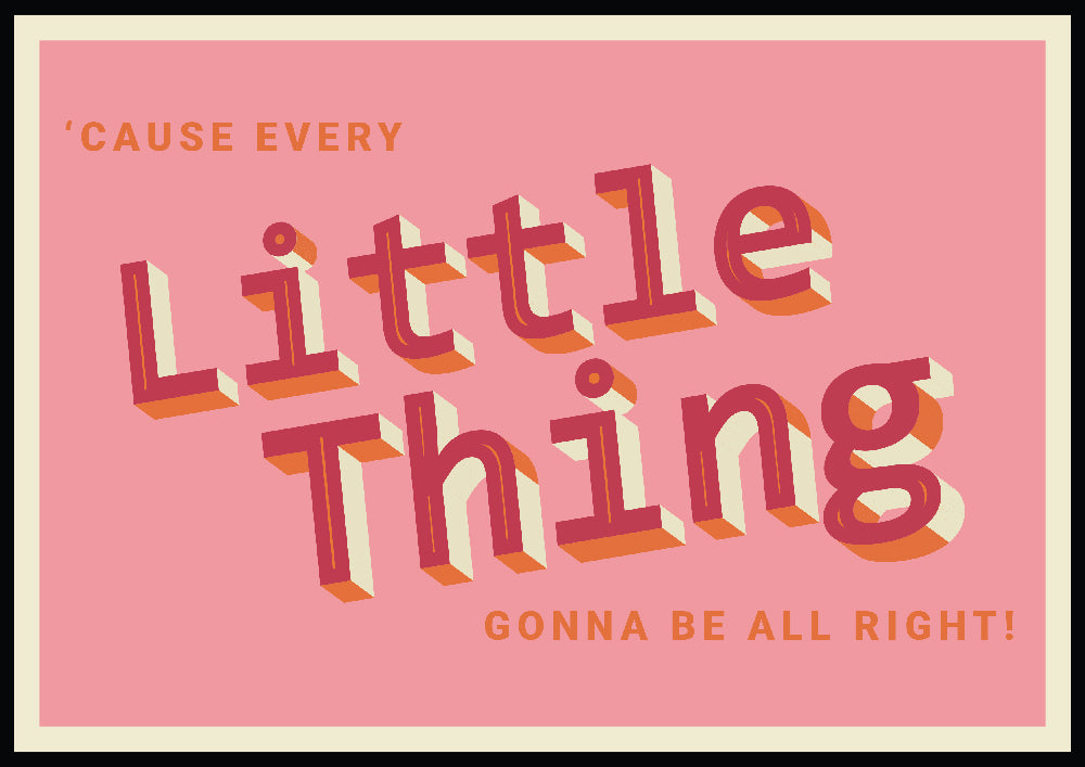 'Cause every little thing gonna be all right!' Print