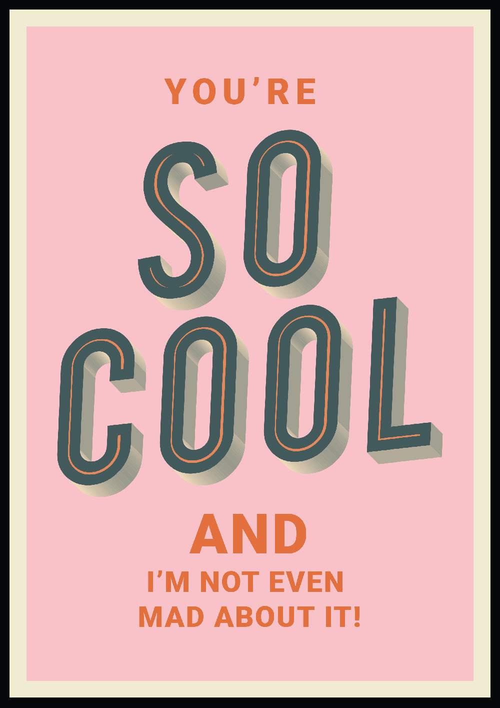 'You're so cool and I'm not even mad about it!' Print