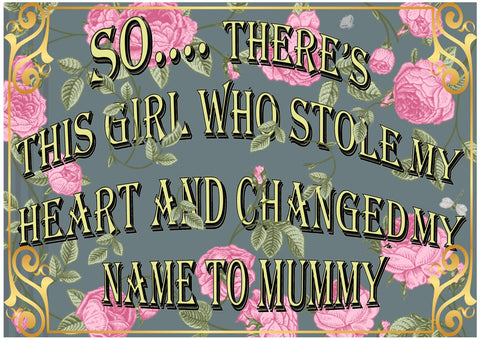 'So... There's this girl who stole my heart and changed my name to Mummy' Print