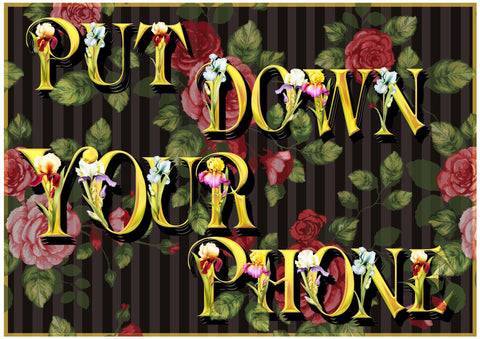 'Put down your phone' Print