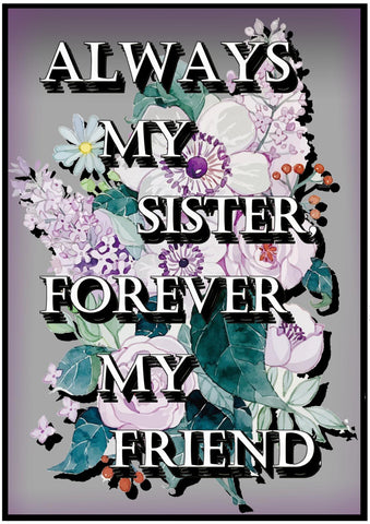 'Always my sister, forever my friend' Print