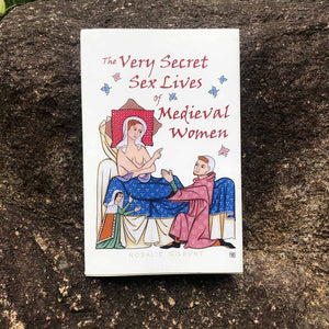 The Very Secret Sex Lives of Medieval Women by Rosalie Gilbert