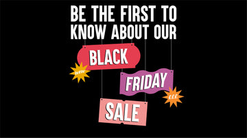 Be The First To Know About Our Black Friday Sale