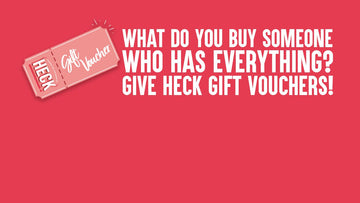What Do You Buy Someone Who Has Everything? Give HECK Gift Vouchers!