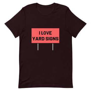 I Love Yard Signs T-Shirt