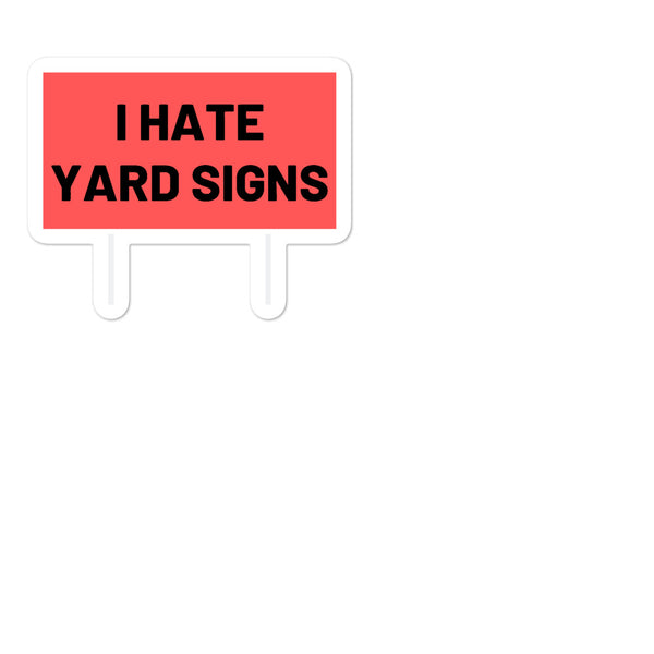 I Hate Yard Signs Sticker