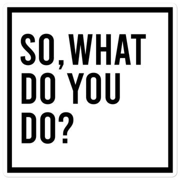 So What Do You Do? Sticker
