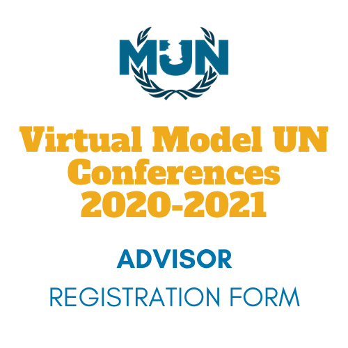 Virtual MUN Conference - Advisor Registration Form - 2020-2021 School Year - Learn Model United Nations