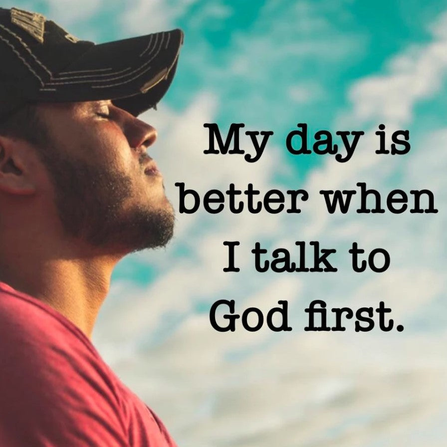 I talk to God first.