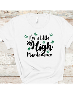 I'm a little high maintenance (multiple leafs) T-Shirt