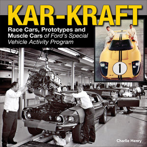 Kar-Kraft: Race Cars, Prototypes and Muscle Cars of Ford's Special Vehicle Activity Program