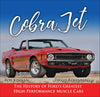 Cobra Jet: The History of Ford's Greatest High-Performance Muscle Cars