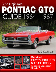 The Definitive Pontiac GTO Guide: 1964-1967