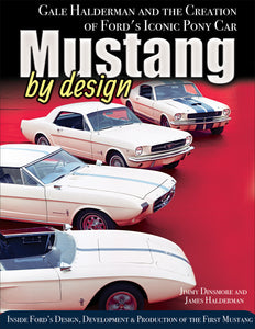 Mustang by Design: Gale Halderman and the Creation of Ford's Iconic Pony Car