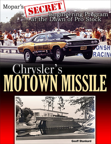 Chrysler's Motown Missile: Mopar's Secret Engineering Program at the Dawn of Pro Stock