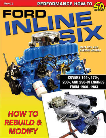 Ford Inline Six: How to Rebuild & Modify