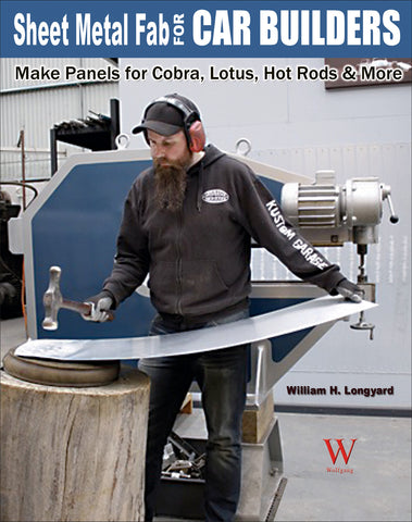 Sheet Metal Fab for Car Builders: Make Panels for Cobra, Lotus, Hot Rods & More