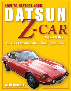 How to Restore Your Datsun Z-Car, Second Edition: Covers Datsun 240Z, 260Z, and 280Z
