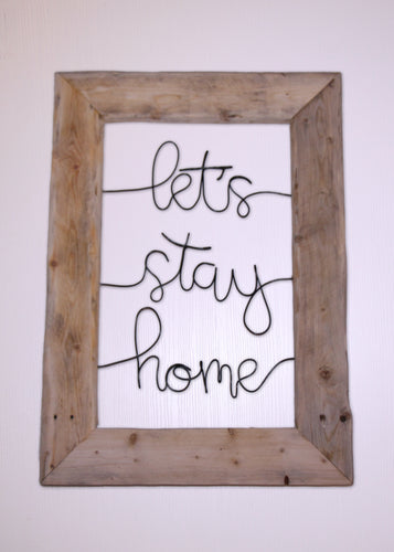 Let's Stay Home Wire Wall Décor - JV Country Creations