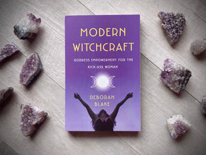 Modern Witchcraft: Goddess Empowerment for the Kick-Ass Woman