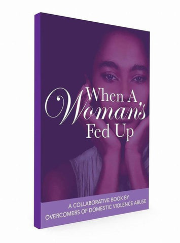 When A Woman's Fed Up: A Collaborative Book By Survivors of Domestic Violence
