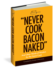 "Load image into Gallery viewer, ""Never Cook Bacon Naked"" And Other Words of Wisdom for the Home Cook"