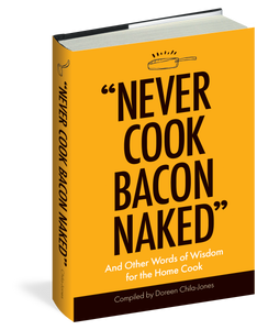 """Never Cook Bacon Naked"" And Other Words of Wisdom for the Home Cook"
