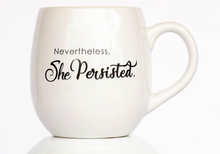 Load image into Gallery viewer, Nevertheless, She Persisted Mug