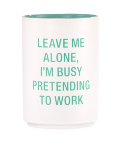 Leave Me Alone, I'm Busy Pretending to Work- Pencil Cup