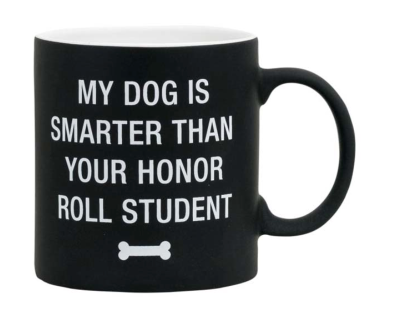 My Dog is Smarter Than Your Honor Roll Student- Mug