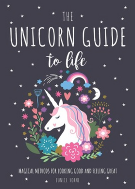 The Unicorn Guide to Life Magical Methods for Looking Good and Feeling Great